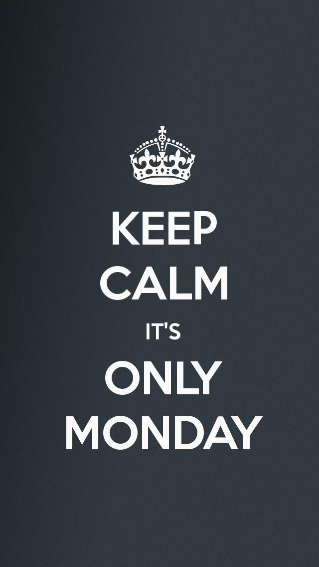 Keep Calm It Just Monday
