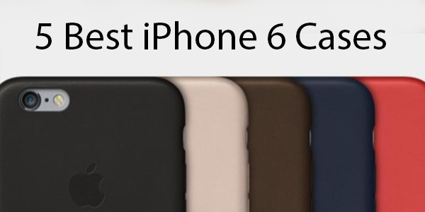 5 Best Cases for iPhone 6