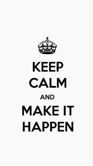 Keep calm and make it happen - HD Keep calm Wallpapers for iPhone 5